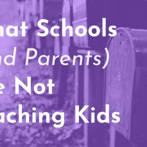 What Schools (and Parents) Are Not Teaching Kids
